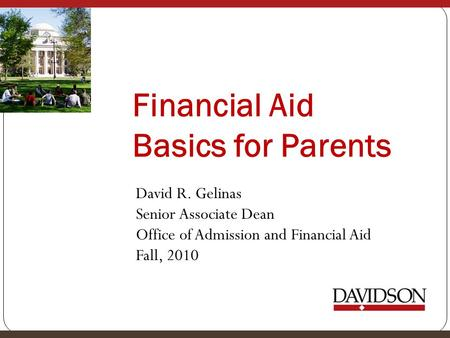 Financial Aid Basics for Parents David R. Gelinas Senior Associate Dean Office of Admission and Financial Aid Fall, 2010.