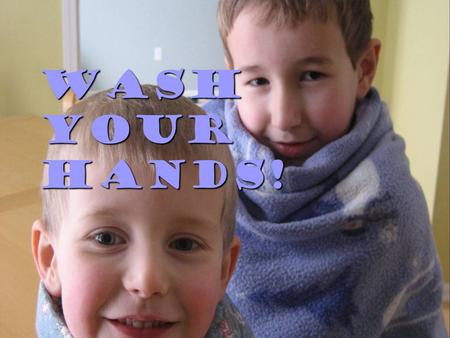 Wash your hands!. Wash before: preparing food eating inserting or removing contacts AND after treating wounds or cuts.