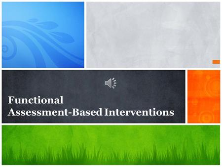 Functional Assessment-Based Interventions. HELPFUL RESOURCES: 1. FUNCTIONAL ASSESSMENT- BASED INTERVENTION (FABI) PARENT GUIDE 2. FABI TERMS AND DEFINITIONS.