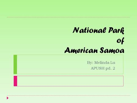 National Park of American Samoa By: Melinda Lu APUSH pd. 2.