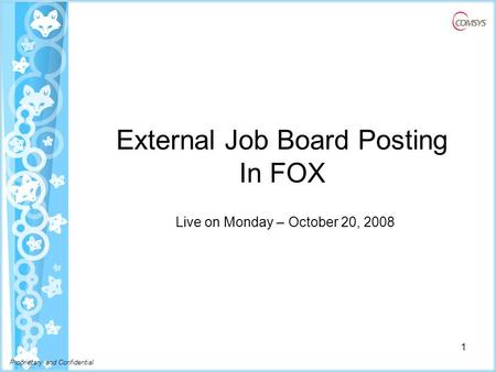 Proprietary and Confidential External Job Board Posting In FOX Live on Monday – October 20, 2008 1.