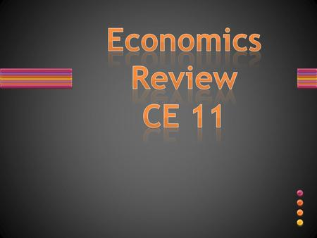 Today we will review the Economic concepts we have learned thus far READY????? HERE WE GO……