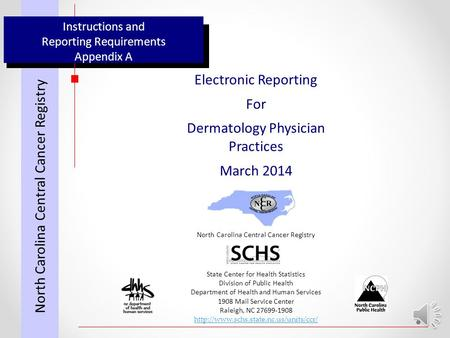 Instructions and Reporting Requirements Appendix A Electronic Reporting For Dermatology Physician Practices March 2014 North Carolina Central Cancer Registry.