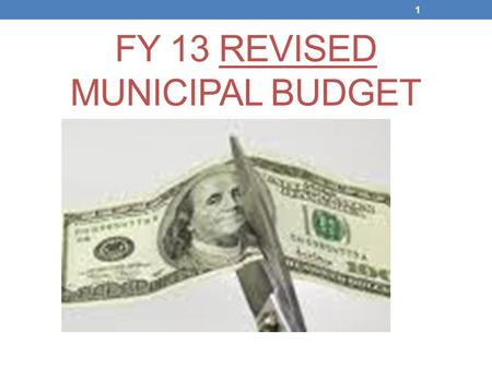 FY 13 REVISED MUNICIPAL BUDGET 1. Exactly What is a Budget?