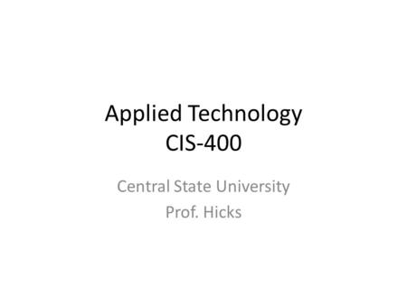 Applied Technology CIS-400 Central State University Prof. Hicks.