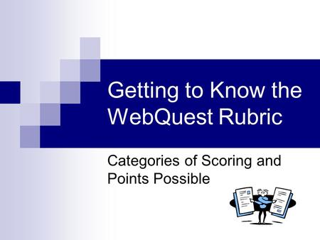 Getting to Know the WebQuest Rubric Categories of Scoring and Points Possible.