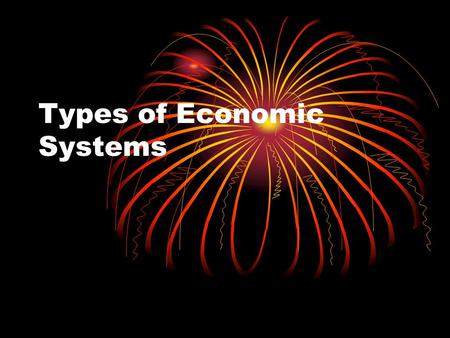 Types of Economic Systems. Communist In a communist country, the government owns property such as businesses and farms.