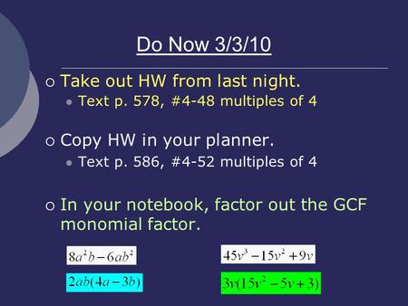 Do Now 3/3/10  Take out HW from last night. Text p. 578, #4-48 multiples of 4  Copy HW in your planner. Text p. 586, #4-52 multiples of 4  In your notebook,