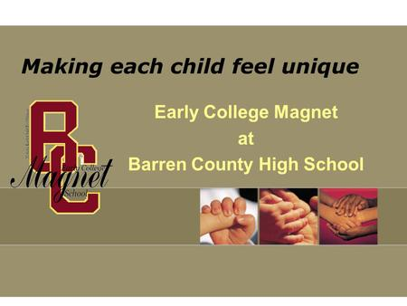 Making each child feel unique Early College Magnet at Barren County High School.