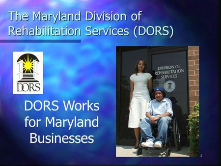 1 The Maryland Division of Rehabilitation Services (DORS) DORS Works for Maryland Businesses.