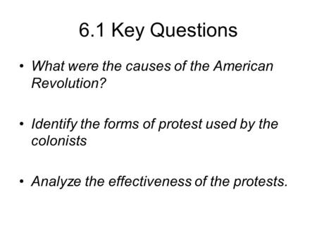 6.1 Key Questions What were the causes of the American Revolution?