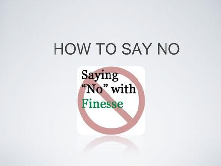 HOW TO SAY NO.