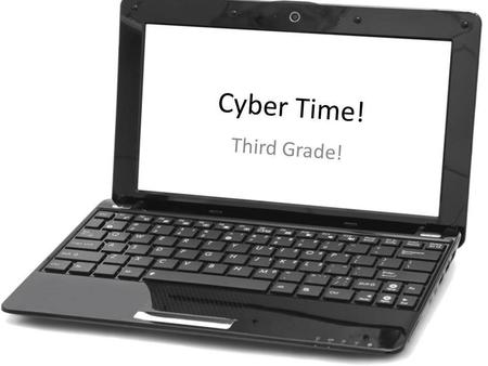 Cyber Time! Third Grade!.