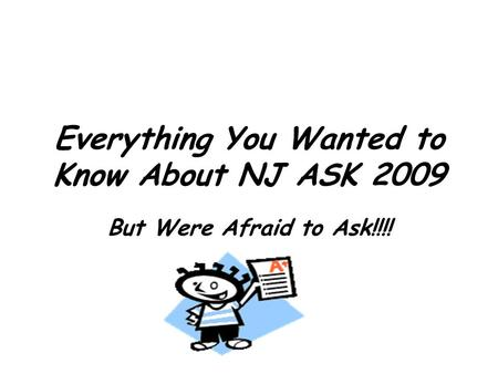 Everything You Wanted to Know About NJ ASK 2009 But Were Afraid to Ask!!!!