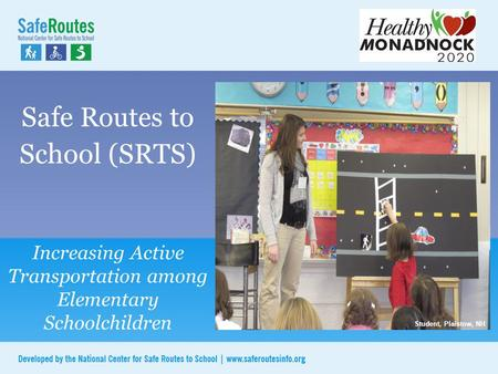 Safe Routes to School (SRTS) Increasing Active Transportation among Elementary Schoolchildren Plaistow, NH Student, Plaistow, NH.