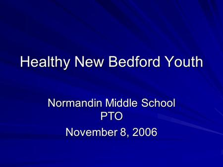 Healthy New Bedford Youth Normandin Middle School PTO November 8, 2006.