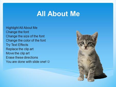 All About Me Highlight All About Me Change the font Change the size of the font Change the color of the font Try Text Effects Replace the clip art Move.