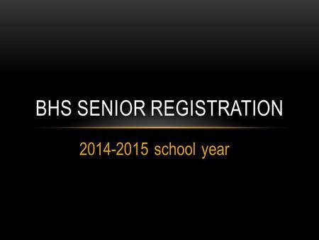 2014-2015 school year BHS SENIOR REGISTRATION. PURPOSE To provide you with important information about graduation requirements To help you make well informed.