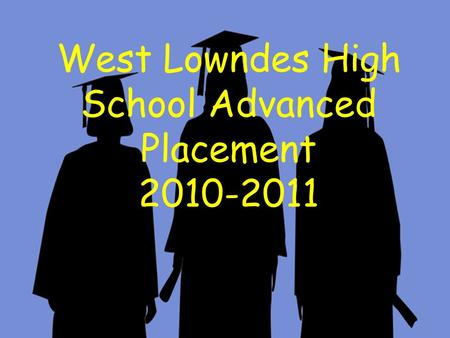 West Lowndes High School Advanced Placement 2010-2011 AP/Pre-AP Parent Meeting December 9th, 2010 WLHS, 6pm West Lowndes High School Advanced Placement.