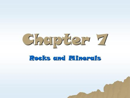 Chapter 7 Rocks and Minerals.