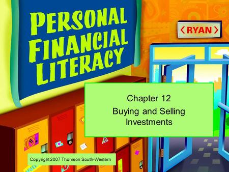 Copyright 2007 Thomson South-Western Chapter 12 Buying and Selling Investments.