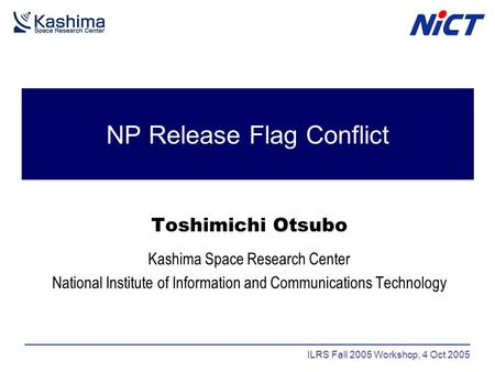 NP Release Flag Conflict Toshimichi Otsubo Kashima Space Research Center National Institute of Information and Communications Technology ILRS Fall 2005.
