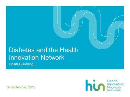 Diabetes and the Health Innovation Network Charles Gostling 19 September, 2013.
