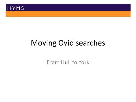 Moving Ovid searches From Hull to York. Login to Ovid via Hull at: