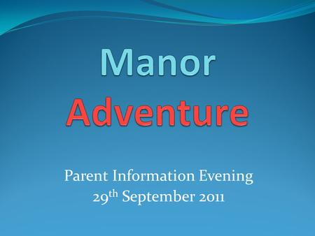 Parent Information Evening 29 th September 2011. Great activities.