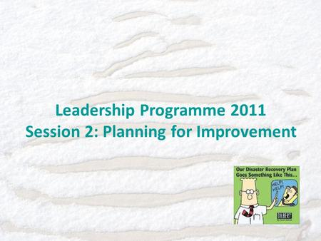 Leadership Programme 2011 Session 2: Planning for Improvement.