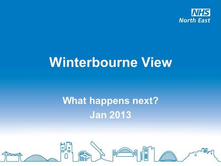 What happens next? Jan 2013 Winterbourne View. DH review DH review drew on: Criminal investigation, 11 prosecutions sentenced CQC inspection of all Castlebeck.