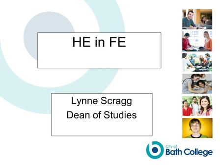 HE in FE Lynne Scragg Dean of Studies. Benefits to the FE institution Offers broader progression routes for learners Opportunity for staff to teach at.