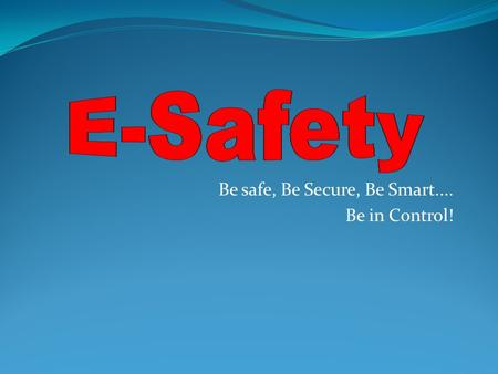 Be safe, Be Secure, Be Smart.... Be in Control!