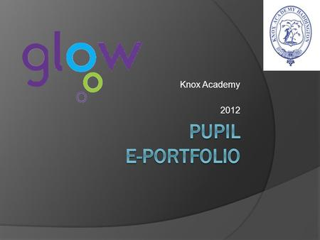 Knox Academy 2012. Lesson Outline  Brief explanation of E-Portfolio  Login & Change Password  Create a Post  Upload a piece of work  Personalise.