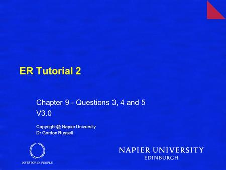 ER Tutorial 2 Chapter 9 - Questions 3, 4 and 5 V3.0 Napier University Dr Gordon Russell.