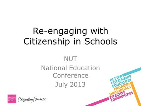 Re-engaging with Citizenship in Schools NUT National Education Conference July 2013.