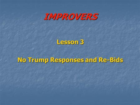 IMPROVERS Lesson 3 No Trump Responses and Re-Bids.