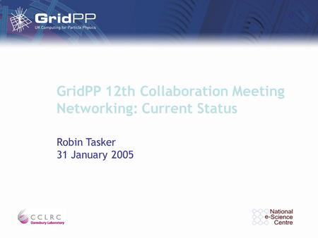 GridPP 12th Collaboration Meeting Networking: Current Status Robin Tasker 31 January 2005.