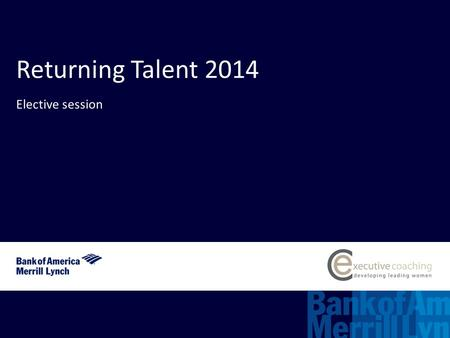Align:right;flow:left Max. logo size (H) 8 x (W) 25 5 Returning Talent 2014 Elective session.