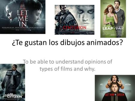 ¿Te gustan los dibujos animados? To be able to understand opinions of types of films and why.