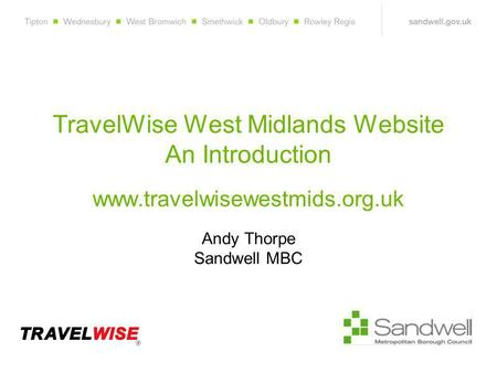 TravelWise West Midlands Website An Introduction www.travelwisewestmids.org.uk Andy Thorpe Sandwell MBC.