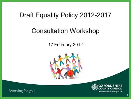 1 Draft Equality Policy 2012-2017 Consultation Workshop 17 February 2012.