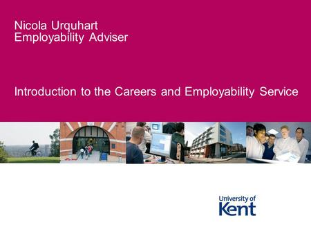 Introduction to the Careers and Employability Service Nicola Urquhart Employability Adviser.