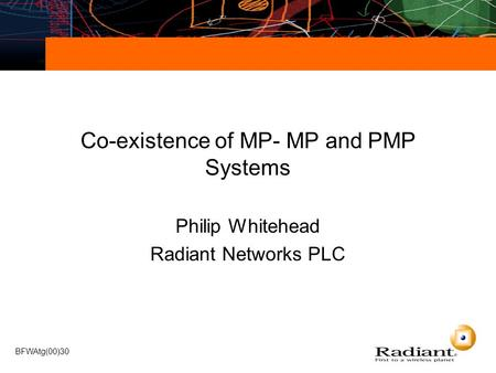 BFWAtg(00)30 Co-existence of MP- MP and PMP Systems Philip Whitehead Radiant Networks PLC.