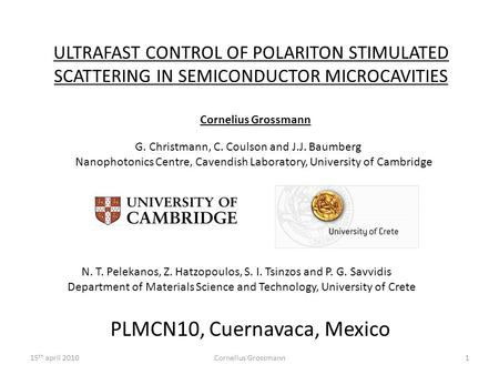 ULTRAFAST CONTROL OF POLARITON STIMULATED SCATTERING IN SEMICONDUCTOR MICROCAVITIES Cornelius Grossmann1 G. Christmann, C. Coulson and J.J. Baumberg Nanophotonics.