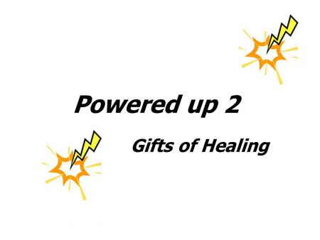 Powered up 2 Gifts of Healing. Powered up 2 1 CORINTHIANS 12:8-9 (NIV). 'For to one is given the word of wisdom through the Spirit, and to another the.