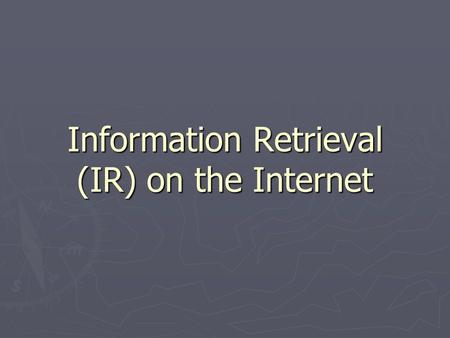 Information Retrieval (IR) on the Internet. Contents  Definition of IR  Performance Indicators of IR systems  Basics of an IR system  Some IR Techniques.