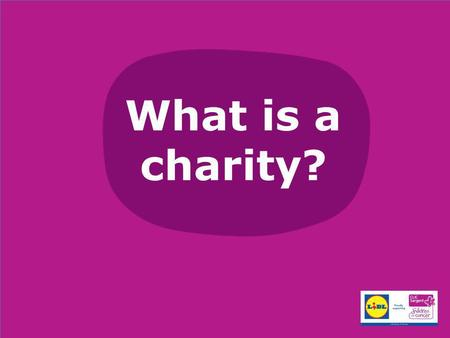 What is a charity?. A charity is an organisation set up to help and raise money for those in need Charities usually raise money through donations and.