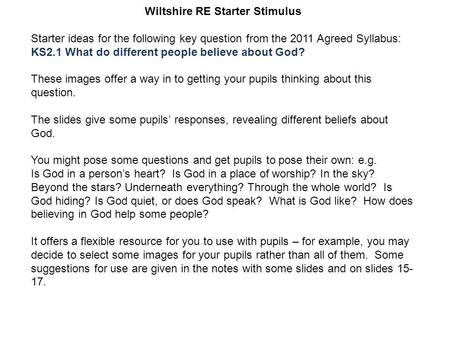 Wiltshire RE Starter Stimulus Starter ideas for the following key question from the 2011 Agreed Syllabus: KS2.1 What do different people believe about.