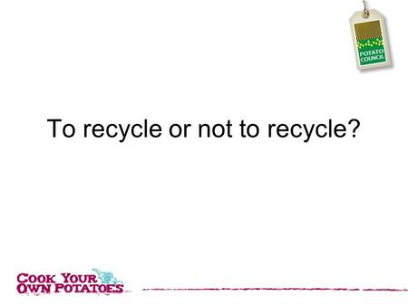 To recycle or not to recycle?. Look at the food packaging shown on the following slides and say if it can be recycled or not.